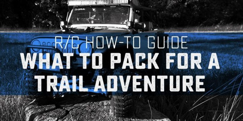 What to Need to Pack for Your Scale/Trail R/C Adventure